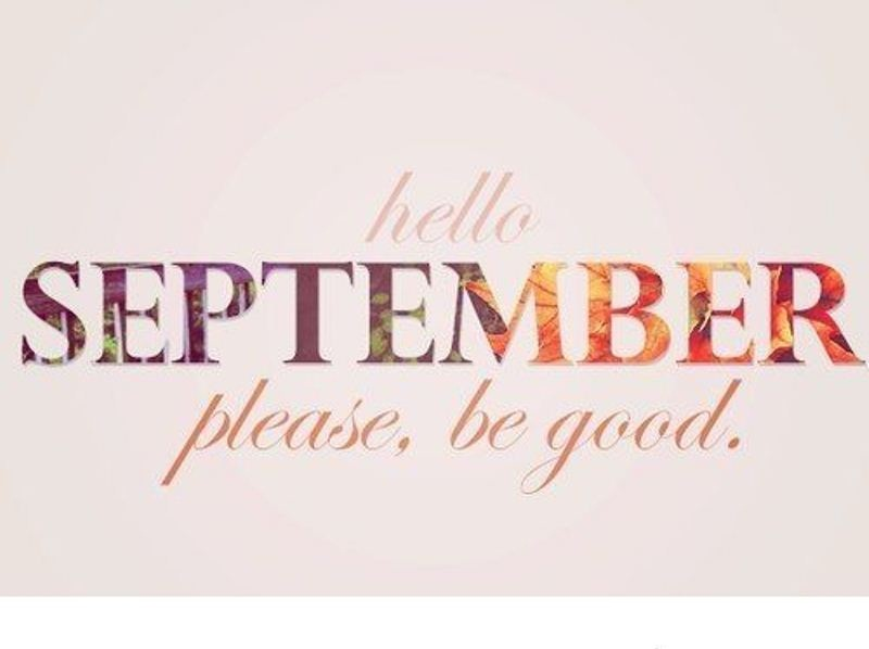 Hello September Please Be Good