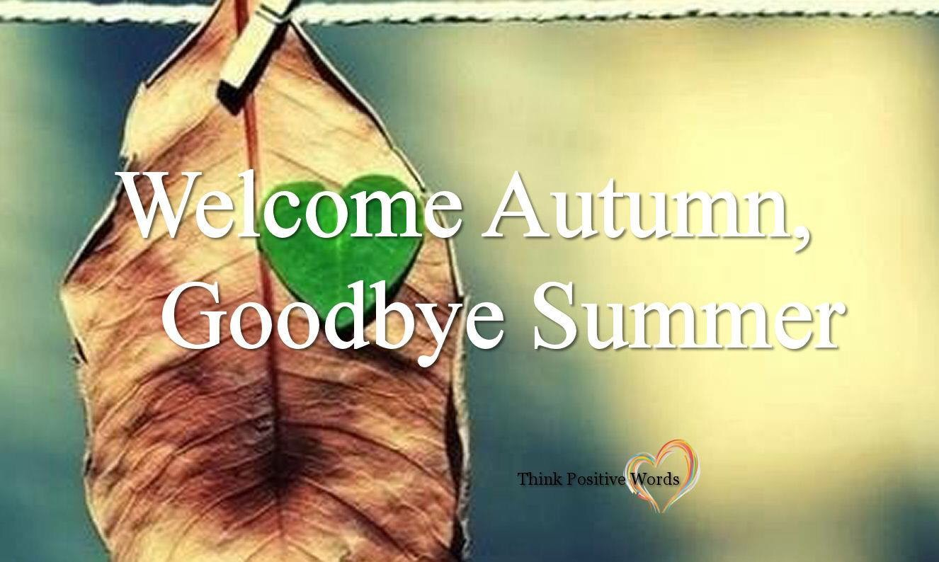 Welcome Autumn Goodbye Summer