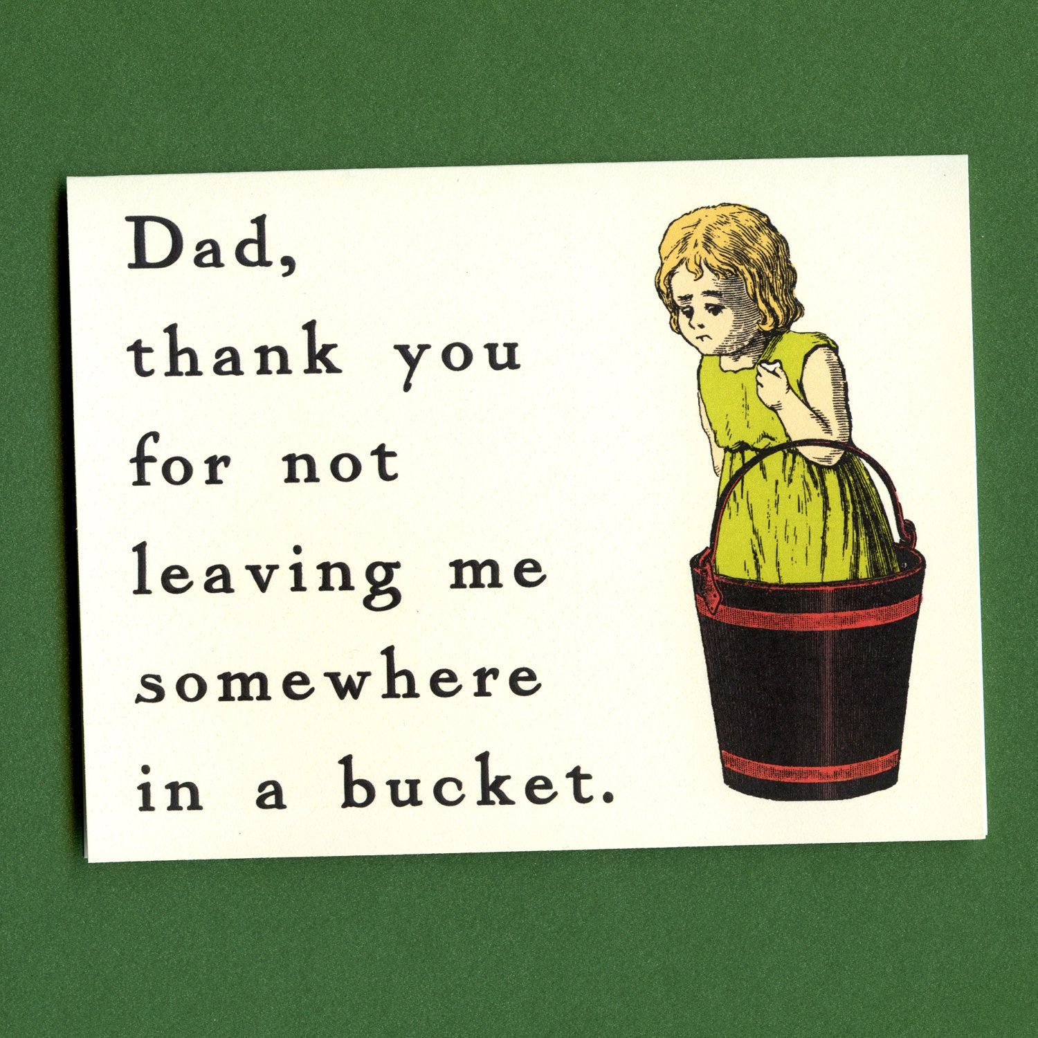 Fathers Day Funny Quotes Dad Thank You For Not Leaving Me Somewhere In a Bucket