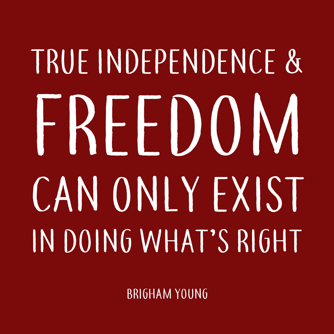 Happy 4th of July Quotes True Independence Freedom Can Only Exit in Doing What's Right